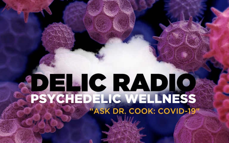 Delic Radio: Ask Dr. Matt Cook: COVID-19